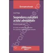 Suspendarea executarii actului administrativ (Practica judiciara)