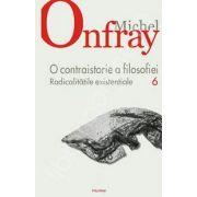 O contraistorie a filosofiei. Volumul VI. Radicalitatile existentiale