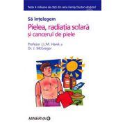 Sa intelegem pielea, radiatia solara si cancerul de piele