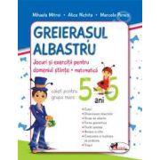 Greierasul Albastru caiet grupa mare 5-6 ani. Jocuri si exercitii pentru domeniul stiinte - matematica