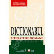 Dictionarul Literaturii Romane. De la origini pana la 1900