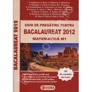 Bac 2012 ghid de pregatire pentru Bacalaureat 2012 matematica M1 (50 de modele de teste)