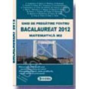 Bac 2012 ghid de pregatire pentru Bacalaureat 2012 matematica M2 (50 de modele de teste)