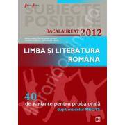 Bac 2012 pentru proba orala. Bacalaureat 2012 limba si literatura romana 40 de variante pentru proba orala
