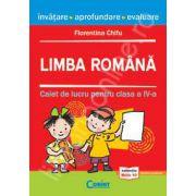 Limba romana. Caiet de lucru pentru clasa a IV-a - Florentina Chifu
