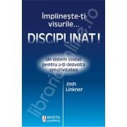 Implineste-ti visurile... disciplinat!