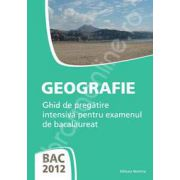 Geografie bacalaureat 2012. Ghid de pregatire intensiva pentru examenul de bacalaureat
