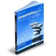 Presentation Zen. Idei simple despre designul si sustinerea prezentarilor