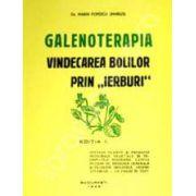 Galenoterapia, vindecarea bolilor prin ,,Ierburi'. Editia I