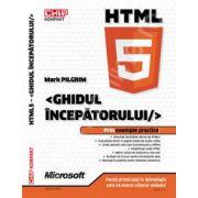 HTML 5. Ghidul Incepatorului - Prin exemple practice