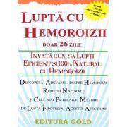 Lupta cu hemoroizii, doar 26 de zile (Invata cum sa lupti eficient si 100% natural cu hemoroizii)