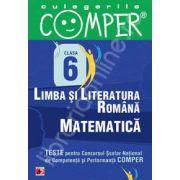 Limba si literatura romana, Matematica - Clasa VI (Teste pentru Concursul Scolar National de Competenta si Performanta COMPER)