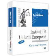 Institutiile Uniunii Europene. Curs si Caiet de seminar 2011