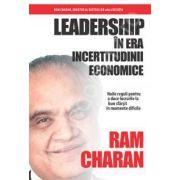 Leadership in era incertitudinii. Noile reguli pentru a duce lucrurile la bun la bun sfarsit in momente dificile