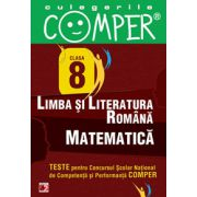 Limba si literatura romana, Matematica - Clasa VIII (Teste pentru Concursul Scolar National de Competenta si Performanta COMPER)