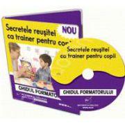 CD - Secretele reusitei ca trainer pentru copii. Ghidul formatorului