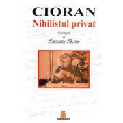 Cioran. Nihilistul privat (Caiet ingrijit de Constantin Barbu)