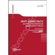 Drept administrativ. Activitatea autoritatilor administratiei publice