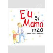 Eu si Mama mea - o carte pentru amandoi