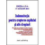Indemnizatia pentru cresterea copilului si alte drepturi. Editia a X-a - 17 august 2011