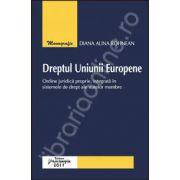 Dreptul Uniunii Europene. Ordine juridica proprie, integrata in sistemele de drept ale statelor membre