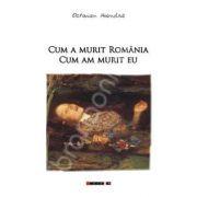 Cum a murit Romania. Cum am murit eu