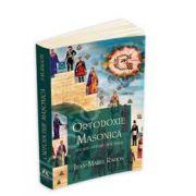 Ortodoxie Masonica. Istorie - Rituri - Doctrine