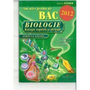 Am ales proba de BAC 2012. Biologie - Biologie vegetala si animala, sinteze teste