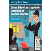 Cum sa devii antreprenor. Dezvolta-ti propria afacere! (editia Capital)