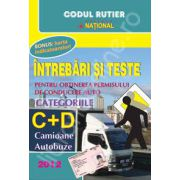 Intrebari si teste 2012. Pentru obtinerea permisului de conducere auto - Categoriile C+D, camioane, autobuze