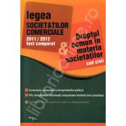 Legea societatilor comerciale 2011-2012 text comparat si Dreptul comun in materia societatilor, cod civil