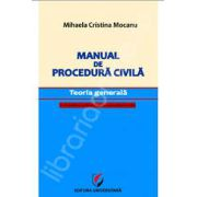Manual de procedura civila. Teoria generala, cu trimiteri la Noul Cod de procedura civila