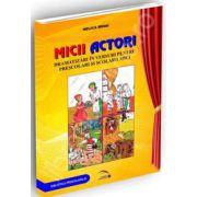 Micii actori. Dramatizari in versuri pentru prescolari si scolarii mici