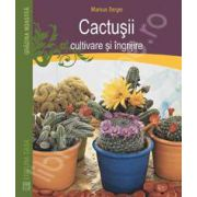 Cactusii. Cultivare si ingrijire
