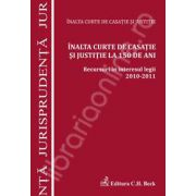 Inalta Curte de Casatie si Justitie la 150 de ani. Recursuri in interesul legii 2010-2011