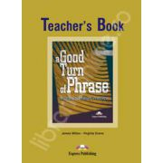 Curs de limba engleza (Vocabular) Teacher's Book. A good turn of phrase. Advanced Idiom Practice