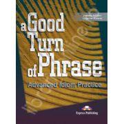 Curs de limba engleza (Vocabular). A good turn of phrase. Advanced Idiom Practice