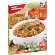 Supe si ciorbe. 77 de retete mai vechi si mai noi