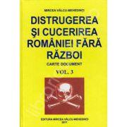 Distrugerea si cucerirea Romaniei fara razboi. Volumul 3 (Carte document)