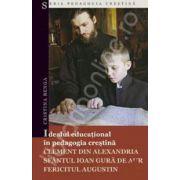 Idealul educational in pedagogia crestina (Clement din Alexandria, Sfantul Ioan Gura de Aur, Fericitul Augustin)