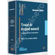 Tratat de dreptul muncii. Editia a VI-a (Alexandru Ticlea), Legislatie. Doctrina. Jurisprudenta. Revazuta si adaugita