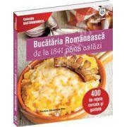 Bucataria Romaneasca de la 1841 pana astazi. 400 de retete cercate si gustate