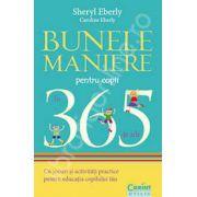 Bunele maniere pentru copii in 365 de zile (Cu jocuri si activitati practice pentru educatia copilului tau)