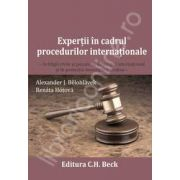 Expertii in cadrul procedurilor internationale - in litigii civile si penale, in arbitrajul international si in protectia investitiilor straine