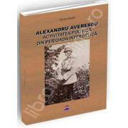 Alexandru Averescu. Activitatea politica din perioada interbelica