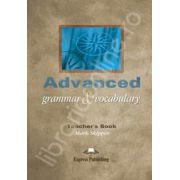 Curs de gramatica si vocabular. Advanced Grammar and Vocabulary - Manualul profesorului