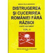 Distrugerea si cucerirea Romaniei fara razboi. Volumul 4 (Carte document)