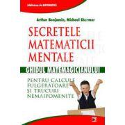 Secretele matematicii mentale. Ghidul matematicianului