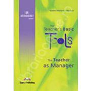 The Teachers Basic Tools. The Teacher as Manager
