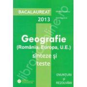 Bacalaureat geografie 2013. Romania, Europa, U.E. Sinteze si teste, enunturi si rezolvari